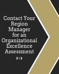 Contact Your Region Manager for an Organizational Excellence Assessment