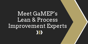 Meet GaMEP's Lean and Process Improvement Experts