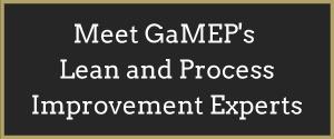 Meet GaMEP's Lean and Process Improvement Experts Button