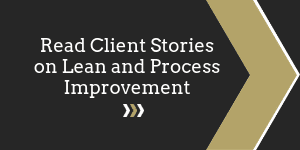Read Client Stories on Lean and Process Improvement