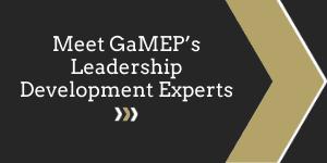 Meet GaMEP's Leadership Development Experts