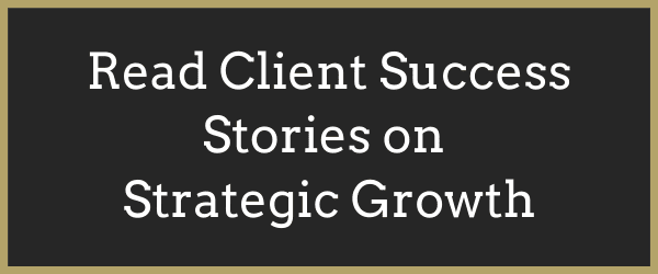 Click Here to Read Client Success Stories on Strategic Growth