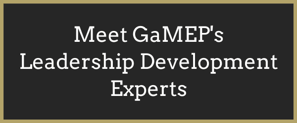 Click Here to Meet GaMEP's Leadership Development Experts