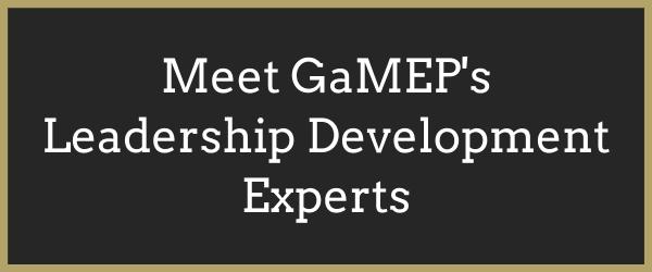 Click Here to Meet GaMEP's Leadership Development Experts