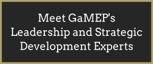 Click Here to Meet GaMEP's Leadership and Strategic Development Experts