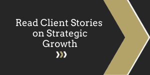 Click Here to Read Client Stories on Strategic Growth