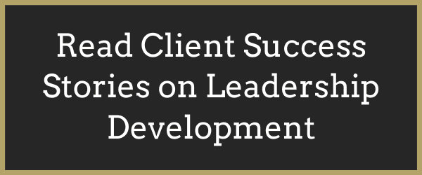 Click Here to Read Client Success Stories on Leadership Development